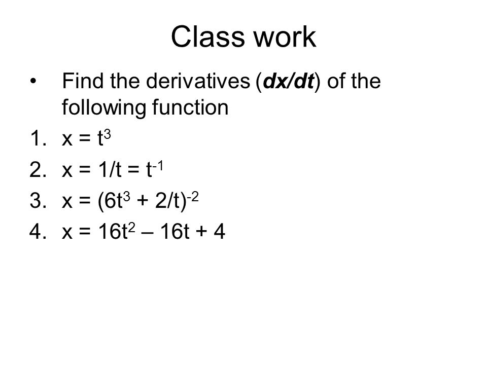 Class work Find the derivatives (dx/dt) of the following function