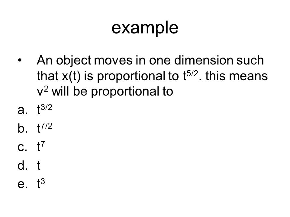 example An object moves in one dimension such that x(t) is proportional to t5/2. this means v2 will be proportional to.