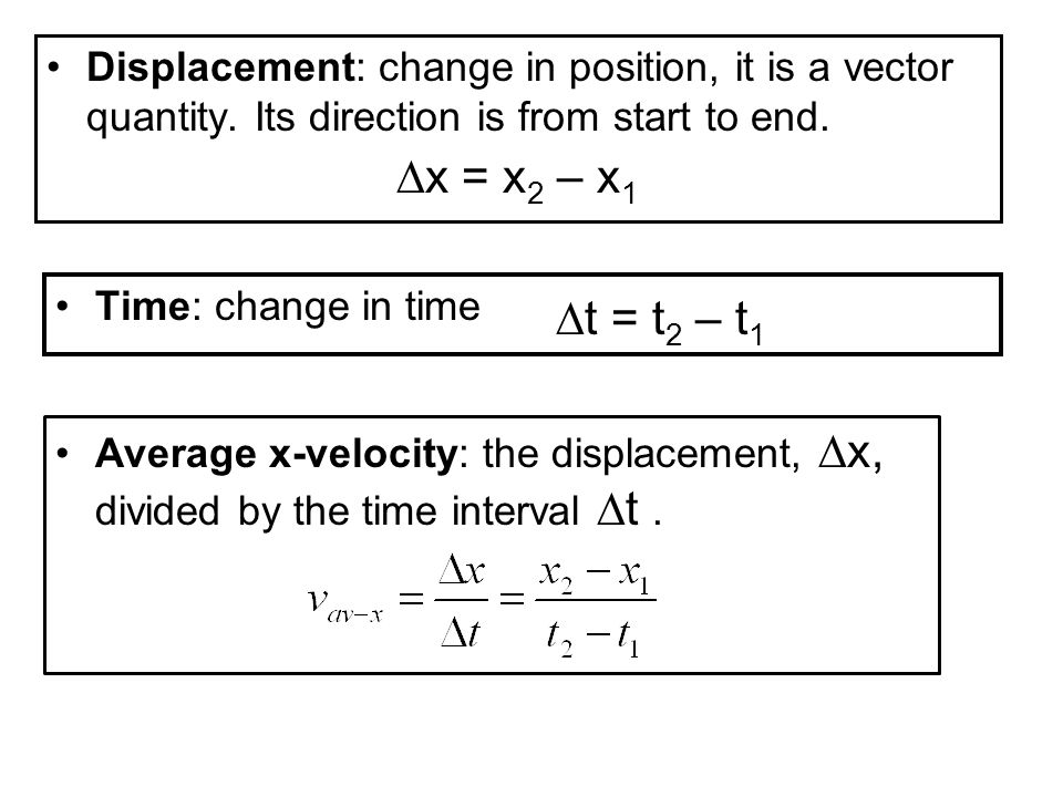 Displacement: change in position, it is a vector quantity