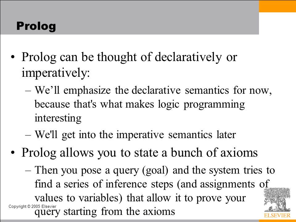 Prolog can be thought of declaratively or imperatively: