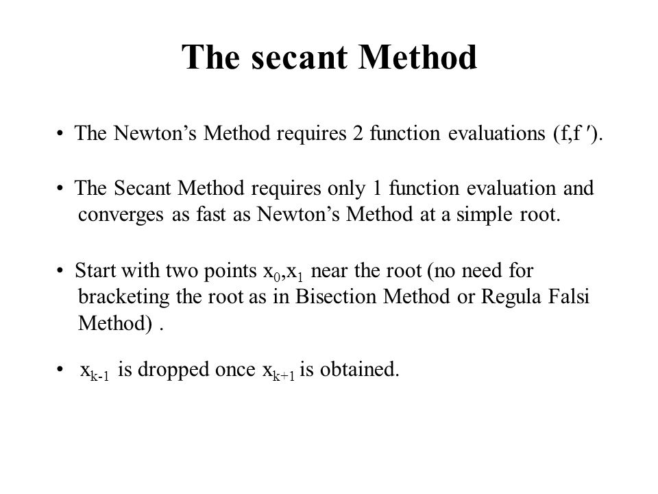 The secant Method The Newton's Method requires 2 function evaluations (f,f ).