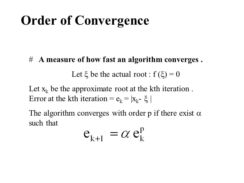 Order of Convergence A measure of how fast an algorithm converges .