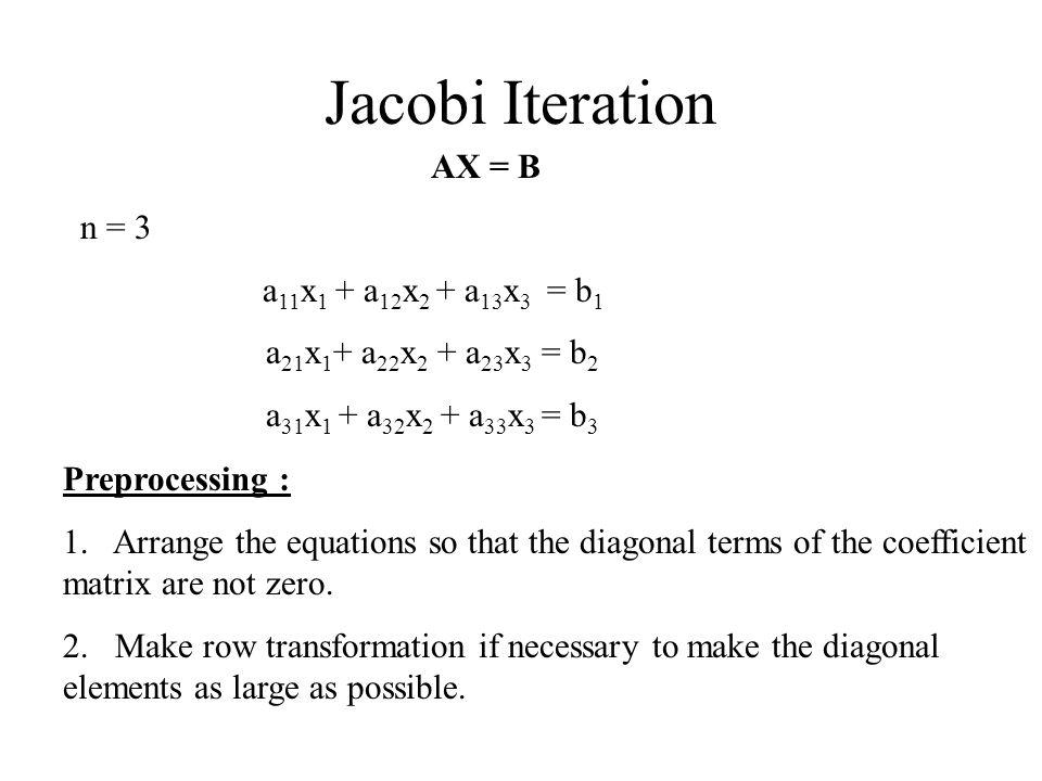 Jacobi Iteration AX = B n = 3 a11x1 + a12x2 + a13x3 = b1
