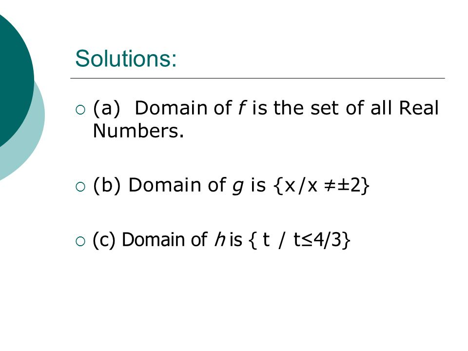 Solutions: (a) Domain of f is the set of all Real Numbers.