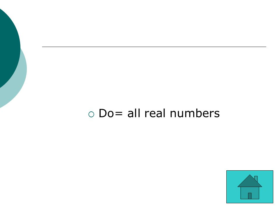 Do= all real numbers