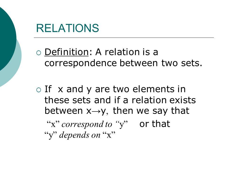 RELATIONS Definition: A relation is a correspondence between two sets.