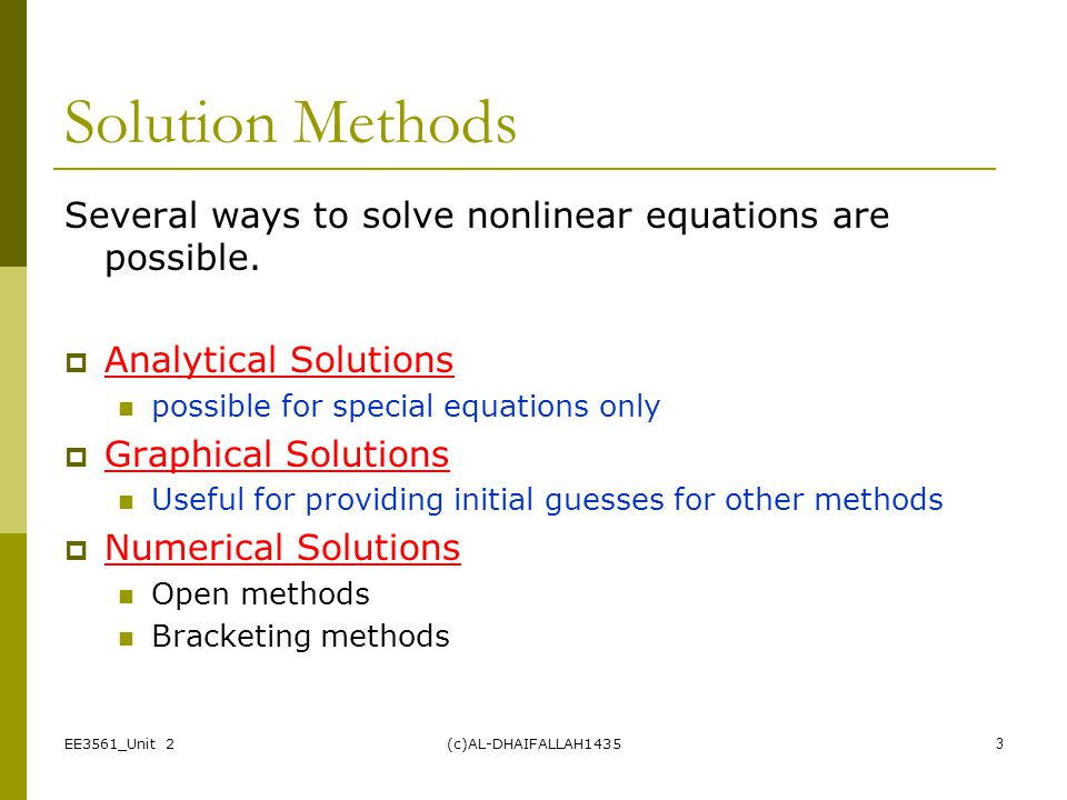Solution Methods Several ways to solve nonlinear equations are possible. Analytical Solutions. possible for special equations only.