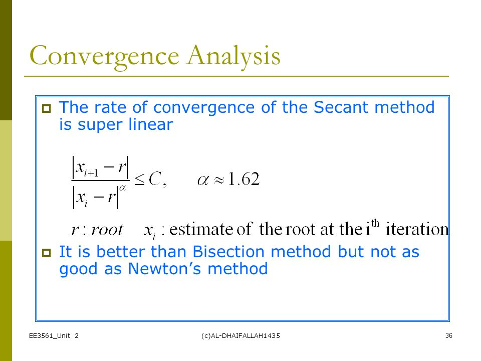 Convergence Analysis The rate of convergence of the Secant method is super linear.