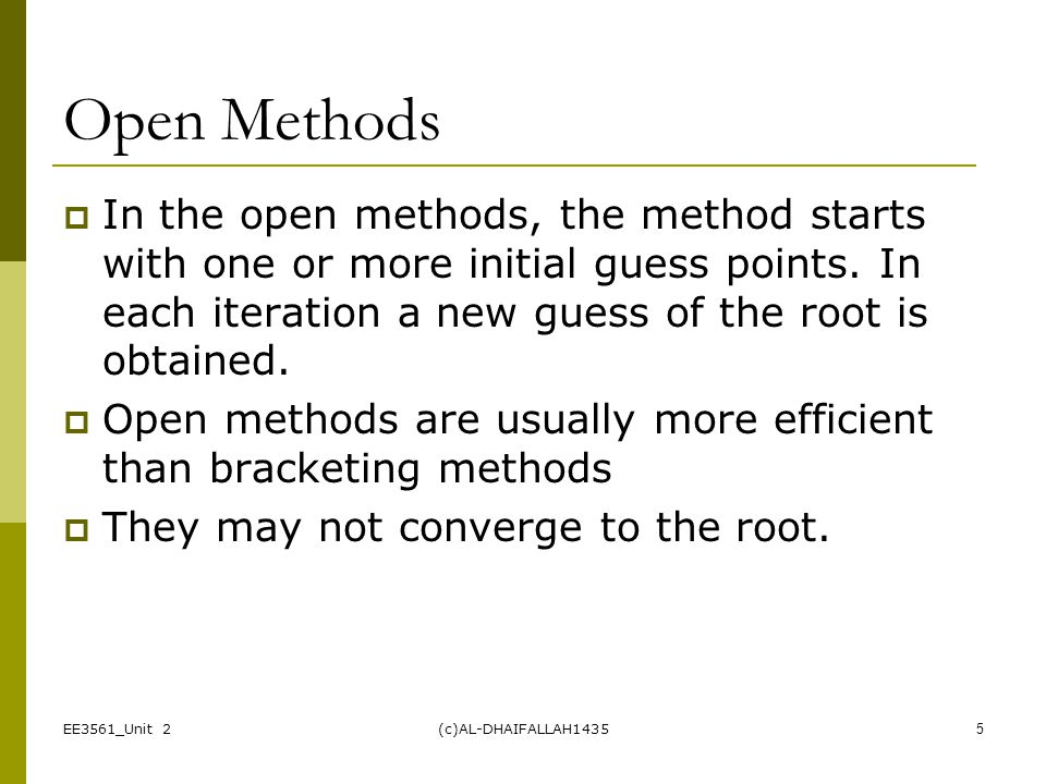 Open Methods In the open methods, the method starts with one or more initial guess points. In each iteration a new guess of the root is obtained.