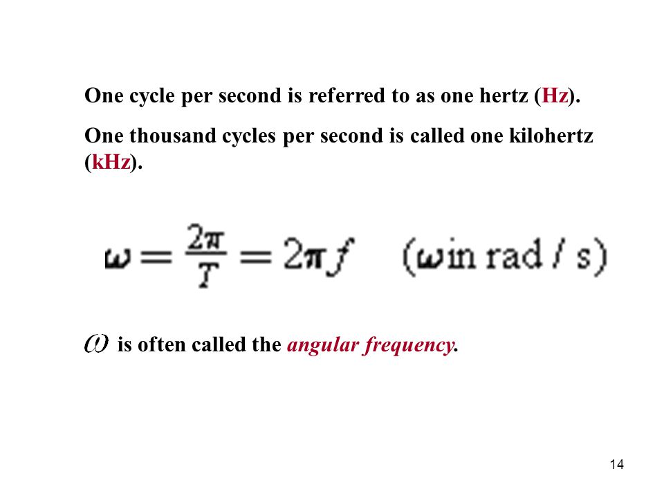 One cycle per second is referred to as one hertz (Hz).