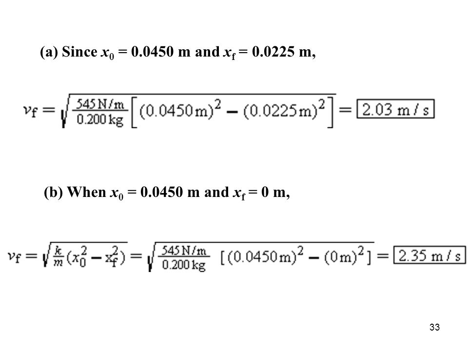 (a) Since x0 = 0.0450 m and xf = 0.0225 m, (b) When x0 = 0.0450 m and xf = 0 m,