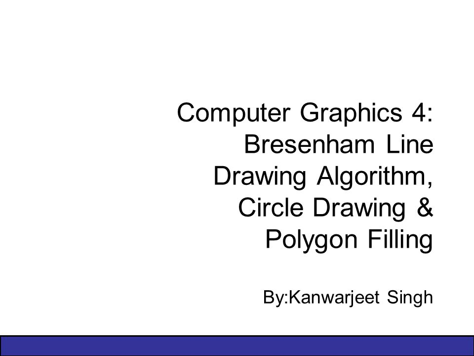 Computer Graphics 4: Bresenham Line Drawing Algorithm, Circle Drawing &  Polygon Filling By:Kanwarjeet Singh