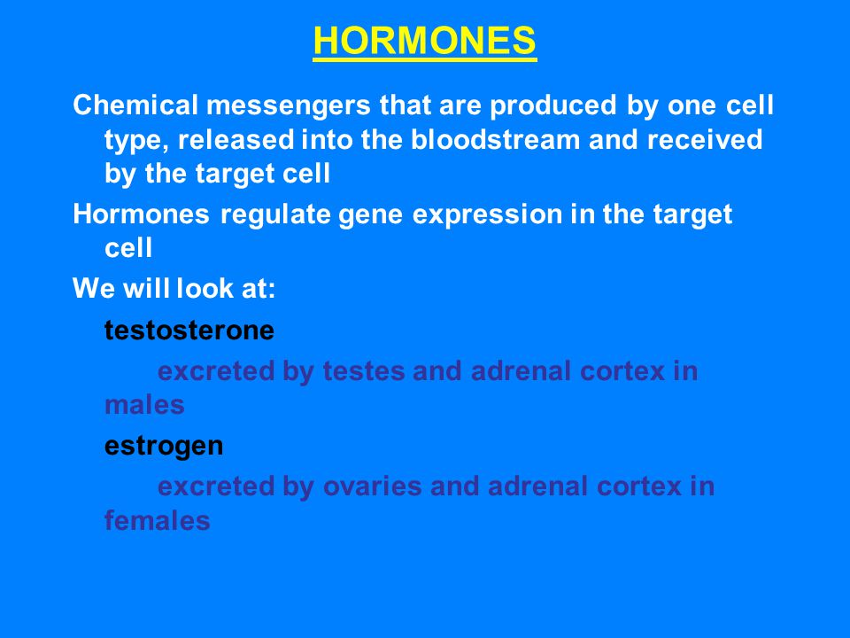 HORMONES Chemical messengers that are produced by one cell type, released into the bloodstream and received by the target cell.