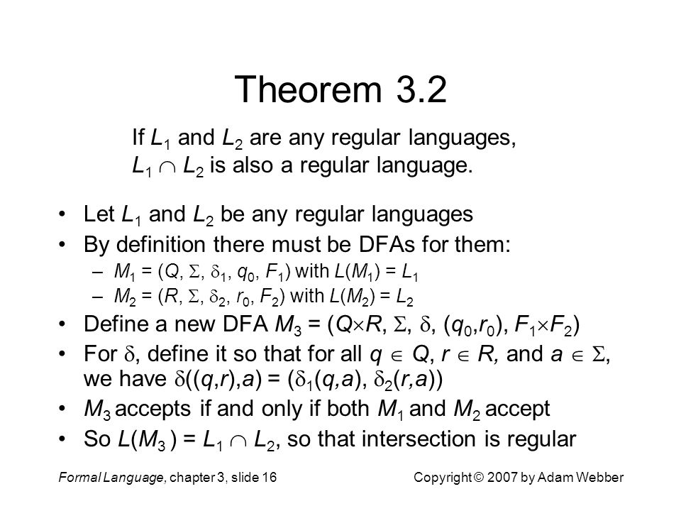 Theorem 3.2 If L1 and L2 are any regular languages, L1  L2 is also a regular language. Let L1 and L2 be any regular languages.