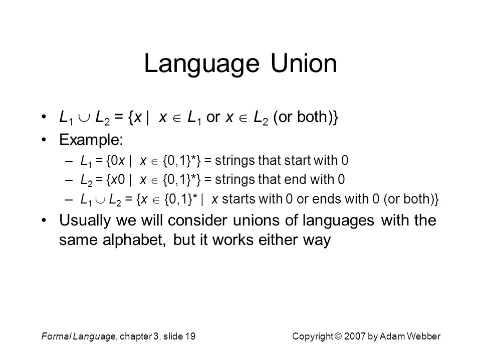 Language Union L1  L2 = {x | x  L1 or x  L2 (or both)} Example: