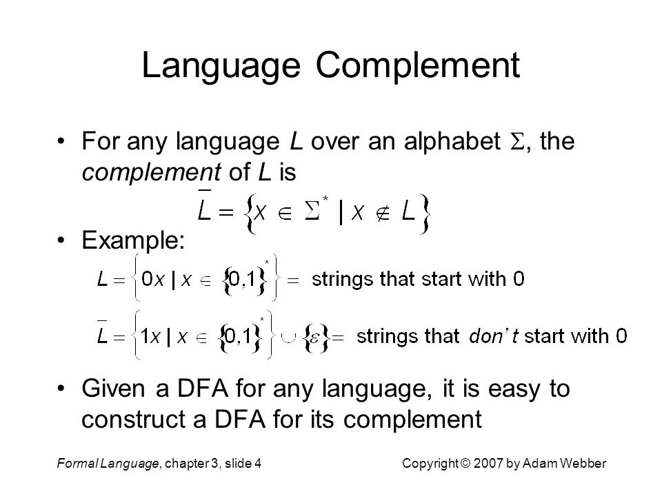 Language Complement For any language L over an alphabet , the complement of L is. Example: