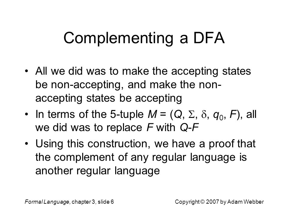 Complementing a DFA All we did was to make the accepting states be non-accepting, and make the non-accepting states be accepting.