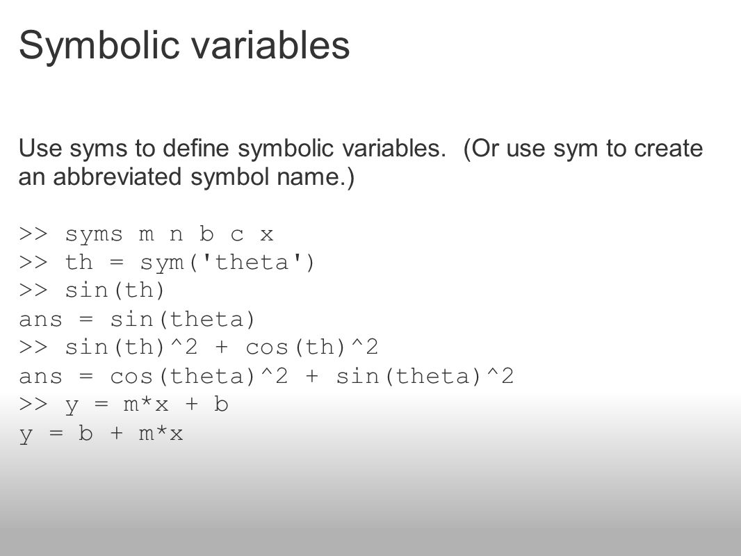 symbolic variables Symbolic math toolbox™ introduces a special data type — symbolic objects  this data type includes symbolic numbers, symbolic variables, symbolic.