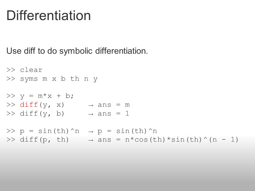 Differentiation Use diff to do symbolic differentiation.