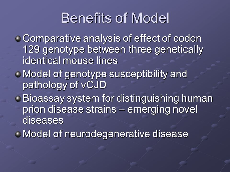 Benefits of Model Comparative analysis of effect of codon 129 genotype between three genetically identical mouse lines.