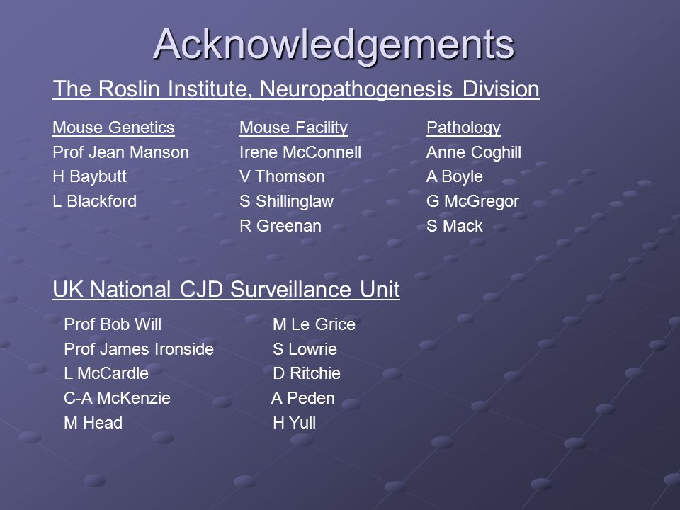 Acknowledgements The Roslin Institute, Neuropathogenesis Division