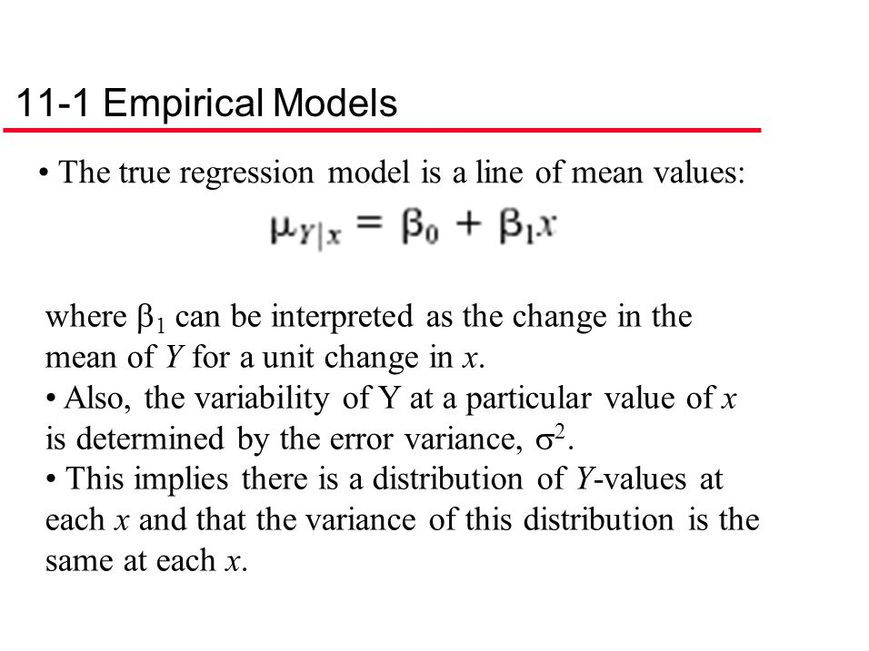 11-1 Empirical Models The true regression model is a line of mean values: