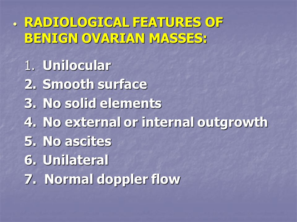 RADIOLOGICAL FEATURES OF BENIGN OVARIAN MASSES: