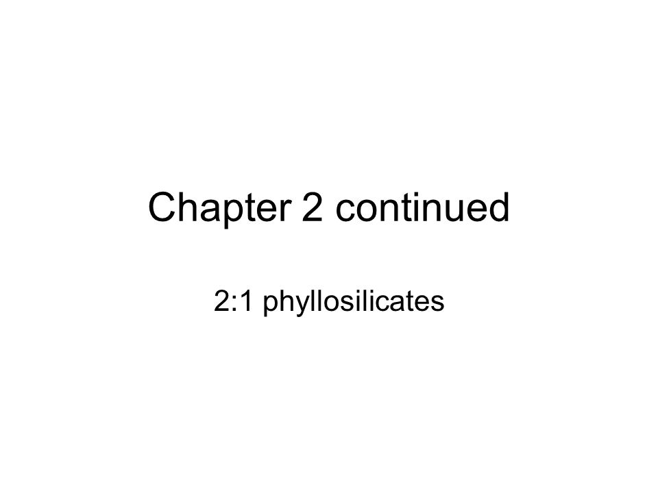 Chapter 2 continued 2:1 phyllosilicates