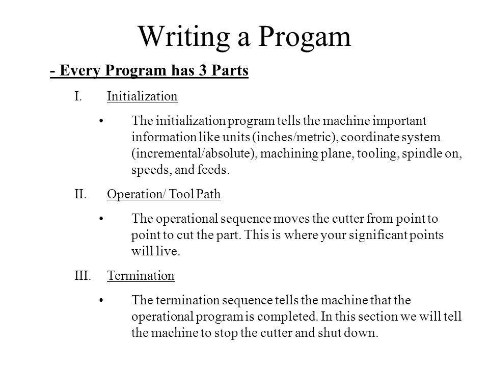 Writing a Progam - Every Program has 3 Parts Initialization