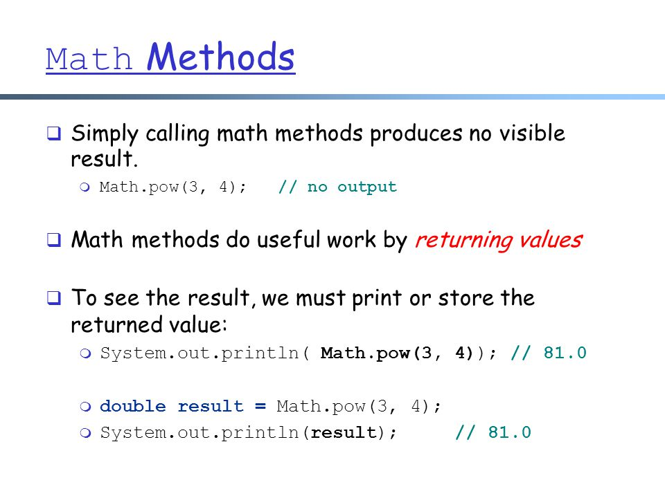 Math Methods Simply calling math methods produces no visible result.