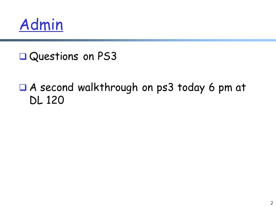 Admin Questions on PS3 A second walkthrough on ps3 today 6 pm at DL 120