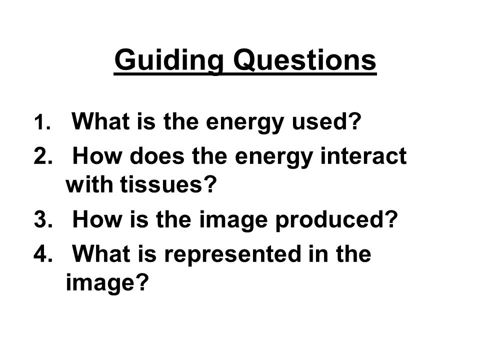 Guiding Questions How does the energy interact with tissues