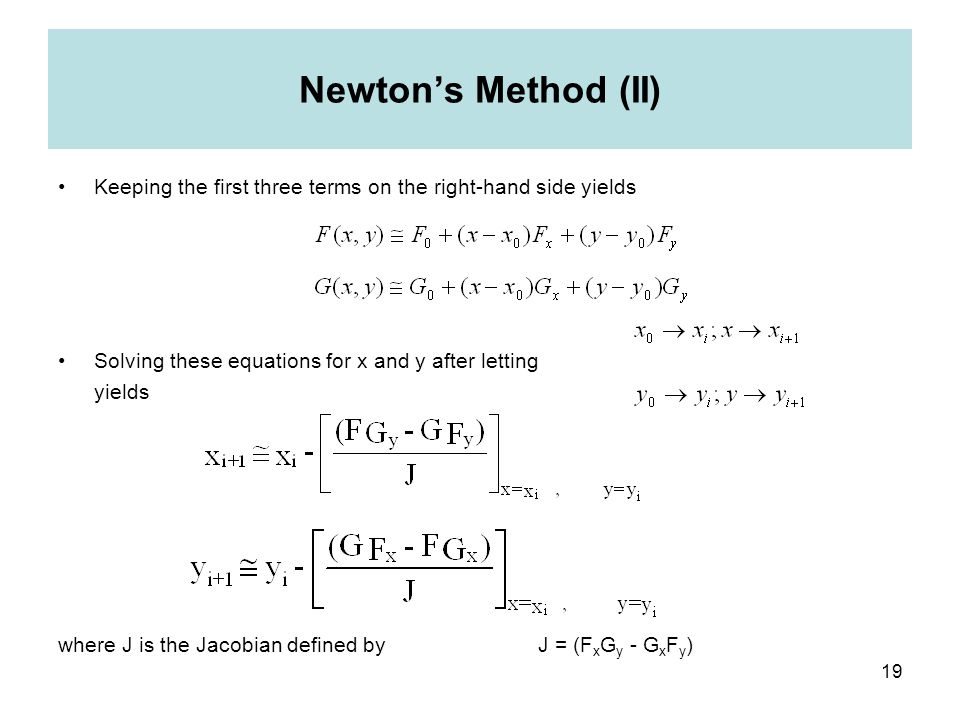Newton's Method (II) Keeping the first three terms on the right-hand side yields. Solving these equations for x and y after letting.