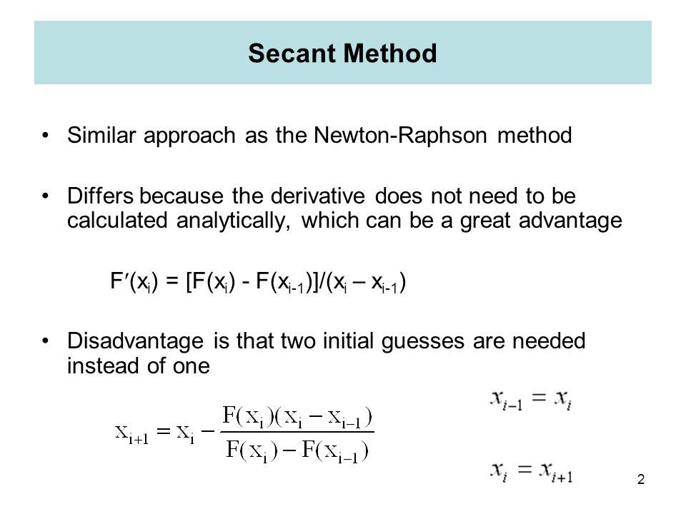 Secant Method Similar approach as the Newton-Raphson method