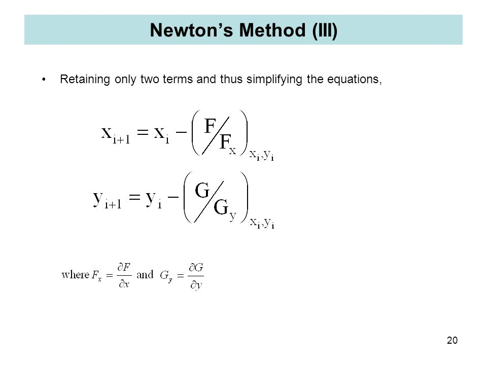 Newton's Method (III) Retaining only two terms and thus simplifying the equations,