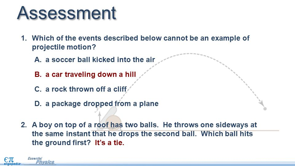 Assessment Which of the events described below cannot be an example of projectile motion
