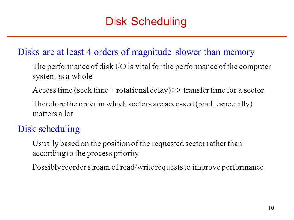 Disk Scheduling Disks are at least 4 orders of magnitude slower than memory.