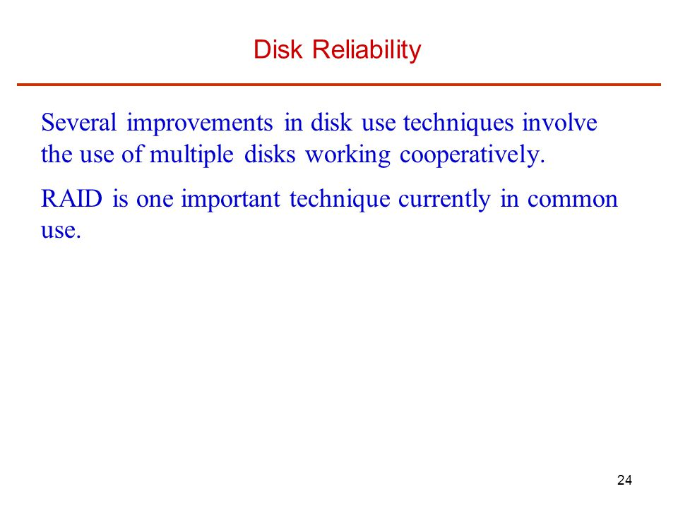 Disk Reliability Several improvements in disk use techniques involve the use of multiple disks working cooperatively.