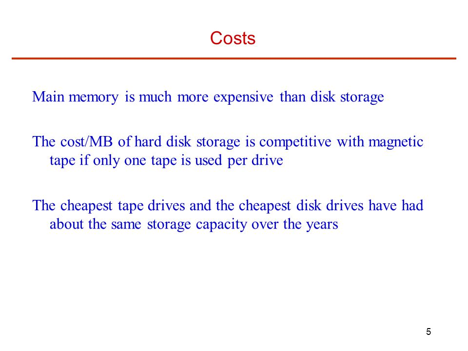 Costs Main memory is much more expensive than disk storage