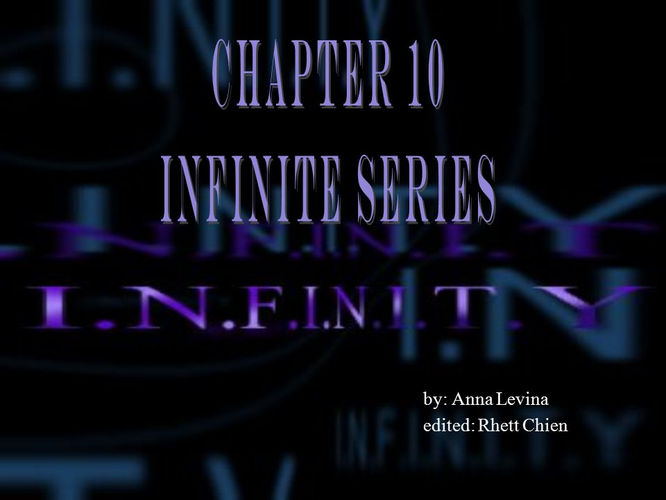 Chapter 10 Infinite Series by: Anna Levina edited: Rhett Chien