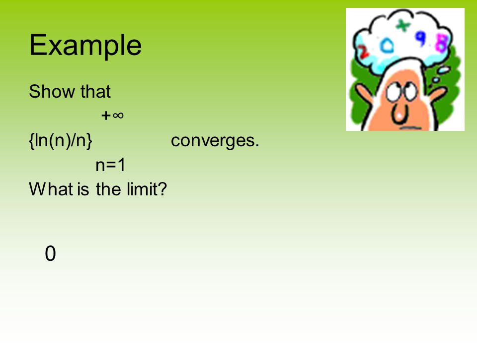 Example Show that +∞ {ln(n)/n} converges. n=1 What is the limit