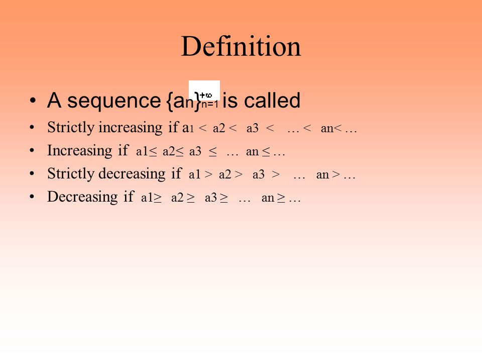 Definition A sequence {an}n=1 is called
