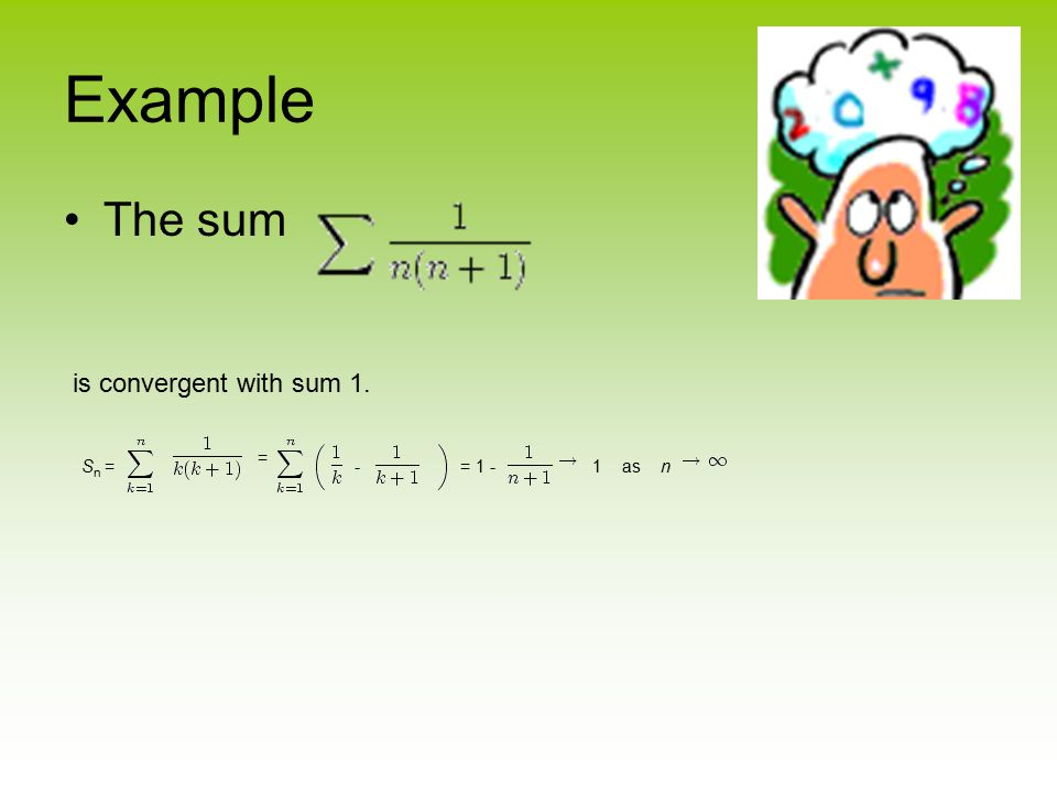 Example The sum is convergent with sum 1. = Sn = - = 1 - 1 as n