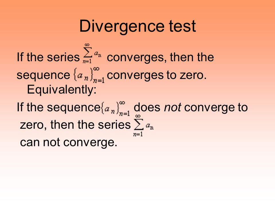 Divergence test If the series converges, then the