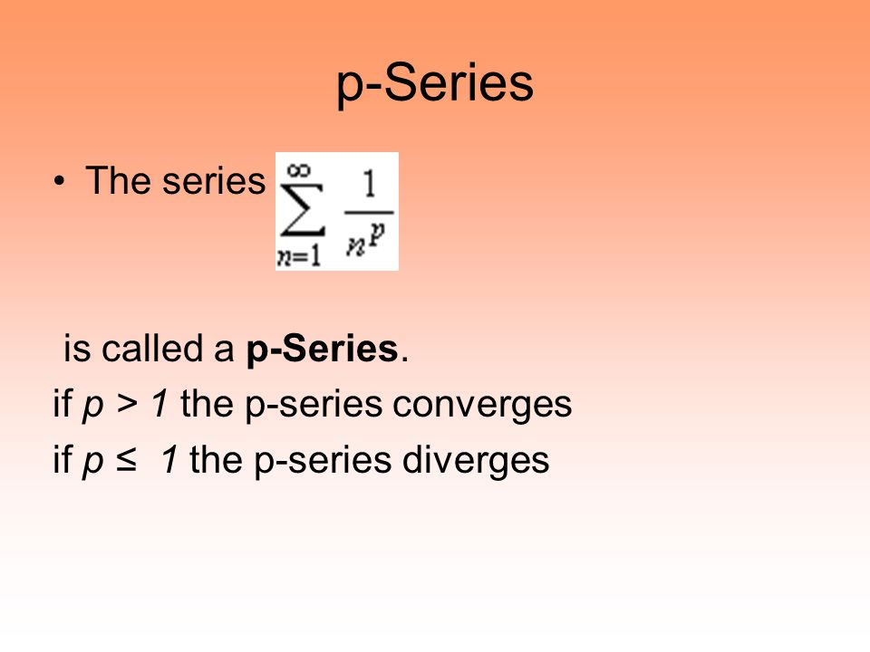 p-Series The series is called a p-Series.