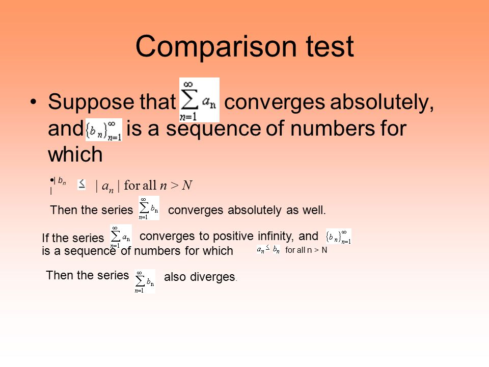 Comparison test Suppose that converges absolutely, and is a sequence of numbers for which.