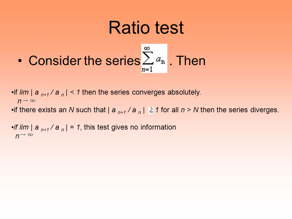 Ratio test Consider the series . Then