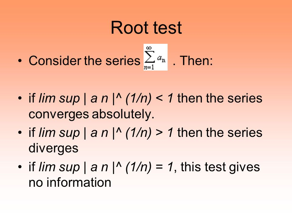 Root test Consider the series . Then: