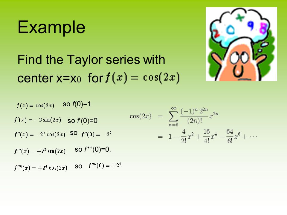 Example Find the Taylor series with center x=x0 for so f(0)=1.
