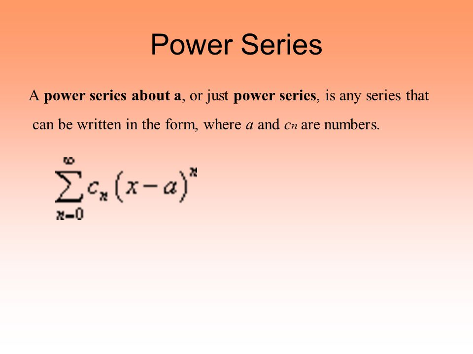 Power Series A power series about a, or just power series, is any series that.